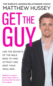Get the Guy : Use the Secrets of the Male Mind to Find, Attract and Keep Your Ideal Man, Paperback Book