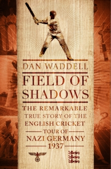 Field of Shadows : The English Cricket Tour of Nazi Germany 1937, Hardback