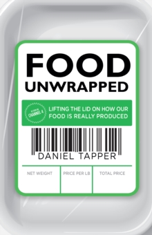 Food Unwrapped : Lifting the Lid on How Our Food is Really Produced, Paperback