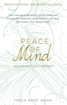 Peace of Mind : Becoming Fully Present, Paperback Book