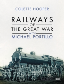 Railways of the Great War with Michael Portillo, Hardback