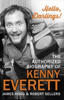 Hello, Darlings! : The Authorized Biography of Kenny Everett, Paperback