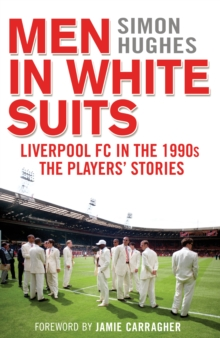 Men in White Suits : Liverpool FC in the 1990s - the Players' Stories, Hardback