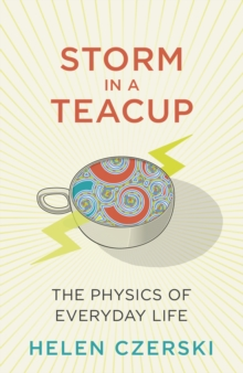 The Storm in a Teacup : The Physics of Everyday Life, Hardback