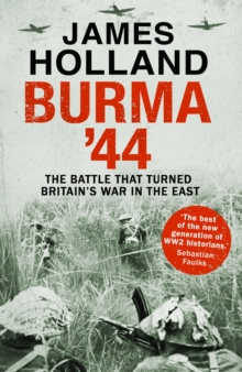 Burma '44 : The Battle That Turned Britain's War in the East, Hardback