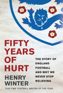 Fifty Years of Hurt : The Story of England Football and Why We Never Stop Believing, Hardback