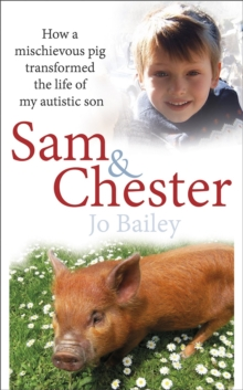 Sam and Chester : How a Mischievous Pig Transformed the Life of My Autistic Son, Hardback