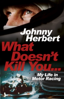 What Doesn't Kill You... : My Life in Motor Racing, Hardback