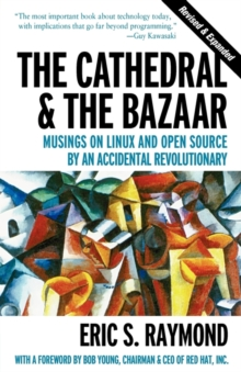 The Cathedral and the Bazaar : Musings on Linux and Open Source by an Accidental Revolutionary, Paperback