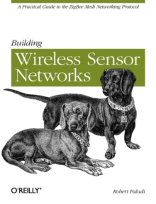 Building Wireless Sensor Networks : With ZigBee, XBee, Arduino, and Processing, Paperback
