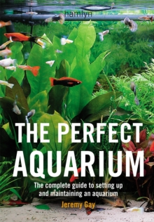 The Perfect Aquarium : The Complete Guide to Setting Up and Maintaining an Aquarium, Paperback