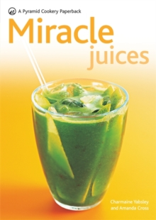 Miracle Juices : Over 40 Juices for a Healthy Life, Paperback