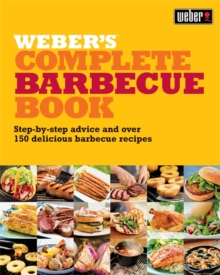 Weber's Complete BBQ Book : Step-by-step advice and over 150 delicious barbecue recipes, Paperback Book