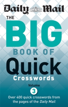 The Daily Mail: Big Book of Quick Crosswords : 400 Quick Crosswords from the Pages of the Daily Mail 3, Paperback