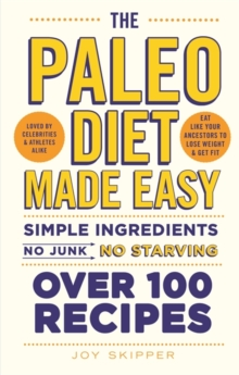 The Paleo Diet Made Easy : Simple Ingredients - No Junk, No Starving, Paperback