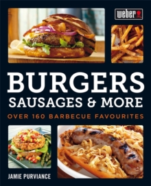Weber's Burgers, Sausages & More : Over 160 Barbecue Favourites, Paperback Book