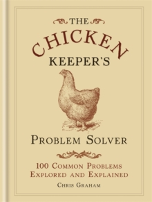 The Chicken Keeper's Problem Solver : 100 Common Problems Explored and Explain, Hardback