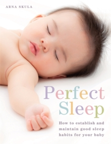 Perfect Sleep : How to Establish and Maintain Good Sleep Habits for Your Baby, Paperback Book