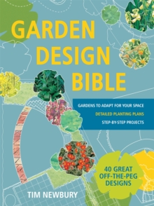 Garden Design Bible : 40 Great off-the-Peg Designs - Detailed Planting Plans - Step-by-Step Projects - Gardens to Adapt for Your S, Paperback