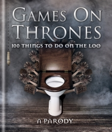Games on Thrones : 100 Things to Do on the Loo, Hardback