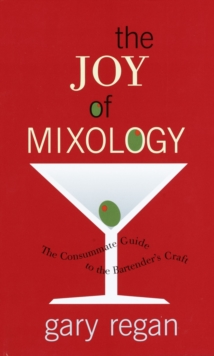 The Joy of Mixology : The Consummate Guide to the Bartender's Craft, Hardback