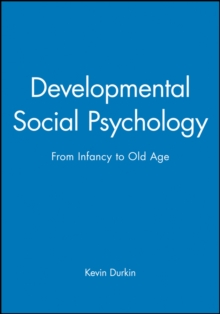 Developmental Social Psychology : From Infancy to Old Age, Paperback