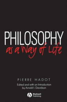 Philosophy as a Way of Life : Spiritual Exercises from Socrates to Foucault, Paperback