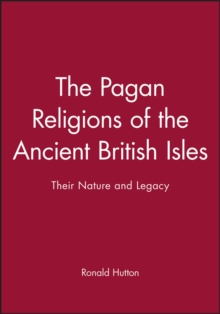 The Pagan Religions of the Ancient British Isles : Their Nature and Legacy, Paperback Book