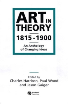 Art in Theory, 1815-1900 : An Anthology of Changing Ideas, Paperback Book