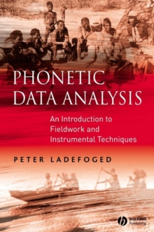 Phonetic Data Analysis : An Introduction to Fieldwork and Instrumental Techniques, Paperback
