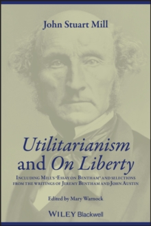 """Utilitarianism"" and ""On Liberty"" : Including Mill's Essay on Bentham and Selections from the Writings of Jeremy Bentham and John Austin Including ""Essay on Bentham"" and Selections from the Writings o, Paperback"