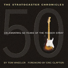 The Stratocaster Chronicles : Celebrating 50 Years of the Fender Strat, Paperback Book