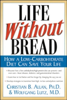 Life without Bread : How a Low-carbohydrate Diet Can Save Your Life, Paperback Book