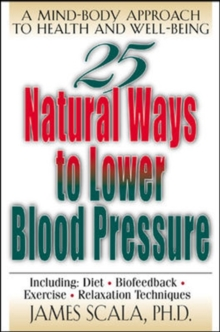 25 Natural Ways to Lower Blood Pressure : A Mind-body Approach to Health and Well-being, Paperback