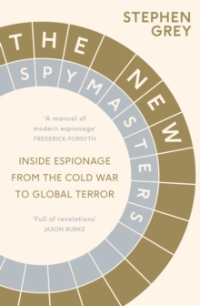The New Spymasters : Inside Espionage from the Cold War to Global Terror, Hardback