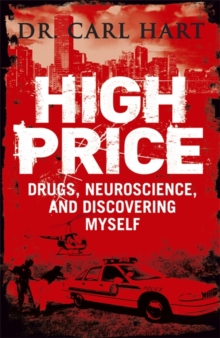 High Price : Drugs, Neuroscience, and Discovering Myself, Paperback