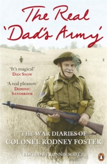 The Real 'Dad's Army' : The War Diaries of Col. Rodney Foster, Paperback