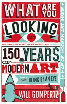 What are You Looking At? : 150 Years of Modern Art in the Blink of an Eye, Hardback