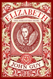 Elizabeth : The Forgotten Years, Hardback