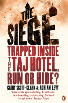 The Siege : Trapped Inside the Taj Hotel. Run or Hide?, Paperback