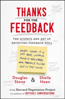 Thanks for the Feedback : The Science and Art of Receiving Feedback Well, Paperback Book
