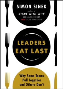 Leaders Eat Last : Why Some Teams Pull Together and Others Don't, Paperback