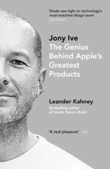 Jony Ive : The Genius Behind Apple's Greatest Products, Paperback Book
