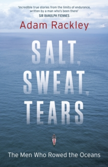 Salt, Sweat, Tears : The Men Who Rowed the Oceans, Hardback