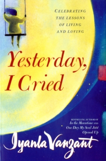 Yesterday, I Cried : Celebrating the Lessons of Living and Loving, Paperback
