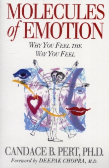 Molecules of Emotion : Why You Feel the Way You Feel, Paperback