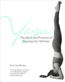 Yoga the Spirit and Practice of Moving into Stillness : The Spirit and Practice, Paperback