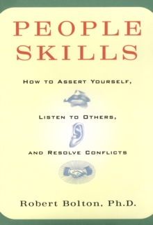 People Skills : How to Assert Yourself, Listen to Others, and Resolve Conflicts, Paperback