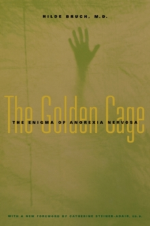 The Golden Cage : The Enigma of Anorexia Nervosa, Paperback