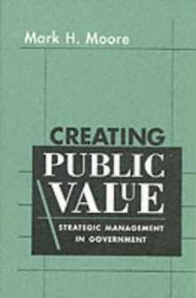 Creating Public Value : Strategic Management in Government, Paperback